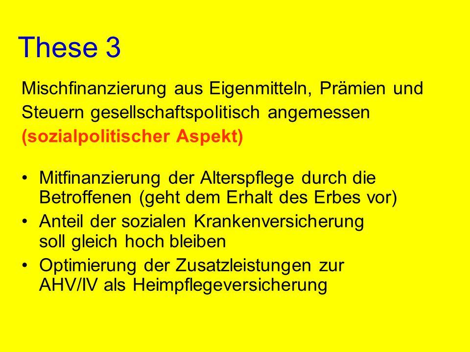 These 3 Mischfinanzierung aus Eigenmitteln, Prämien und Steuern gesellschaftspolitisch angemessen (sozialpolitischer Aspekt) Mitfinanzierung der Alter