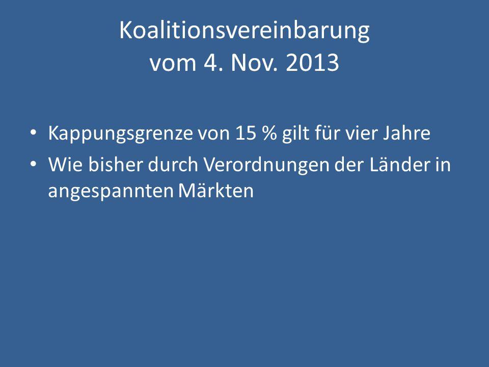 Koalitionsvereinbarung vom 4. Nov. 2013 Kappungsgrenze von 15 % gilt für vier Jahre Wie bisher durch Verordnungen der Länder in angespannten Märkten