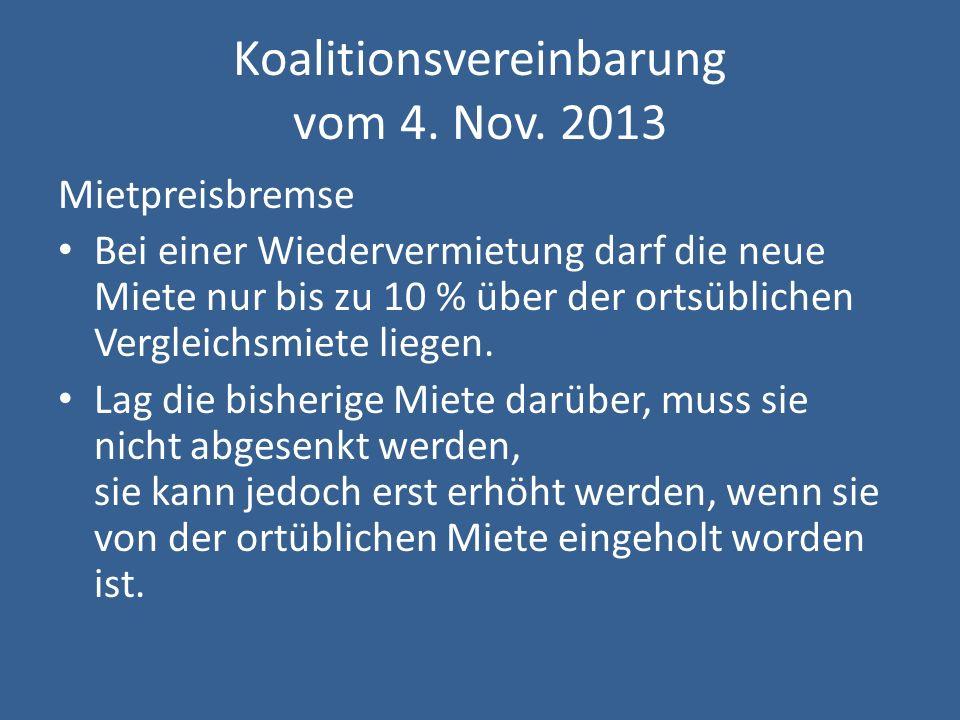 Koalitionsvereinbarung vom 4. Nov. 2013 Mietpreisbremse Bei einer Wiedervermietung darf die neue Miete nur bis zu 10 % über der ortsüblichen Vergleich