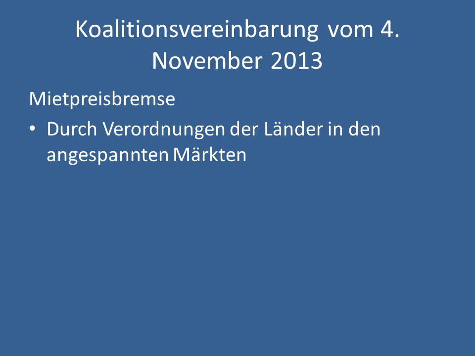 Koalitionsvereinbarung vom 4. November 2013 Mietpreisbremse Durch Verordnungen der Länder in den angespannten Märkten
