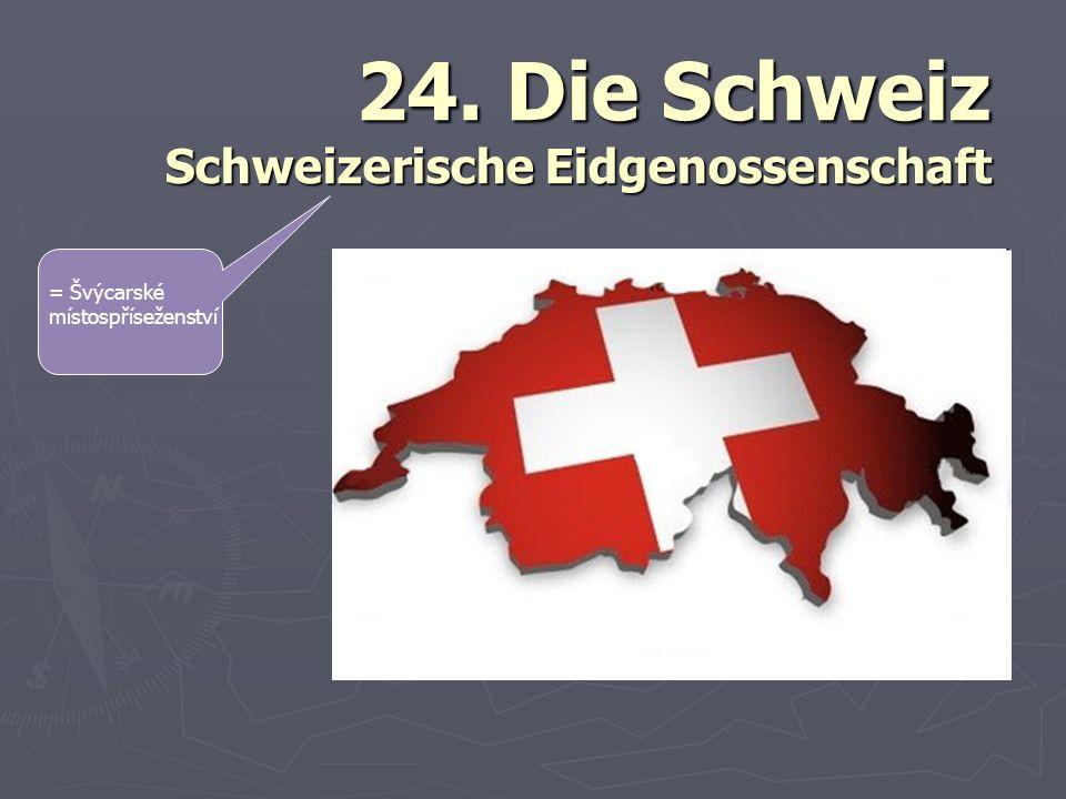 24. Die Schweiz Schweizerische Eidgenossenschaft = Švýcarské místospříseženství