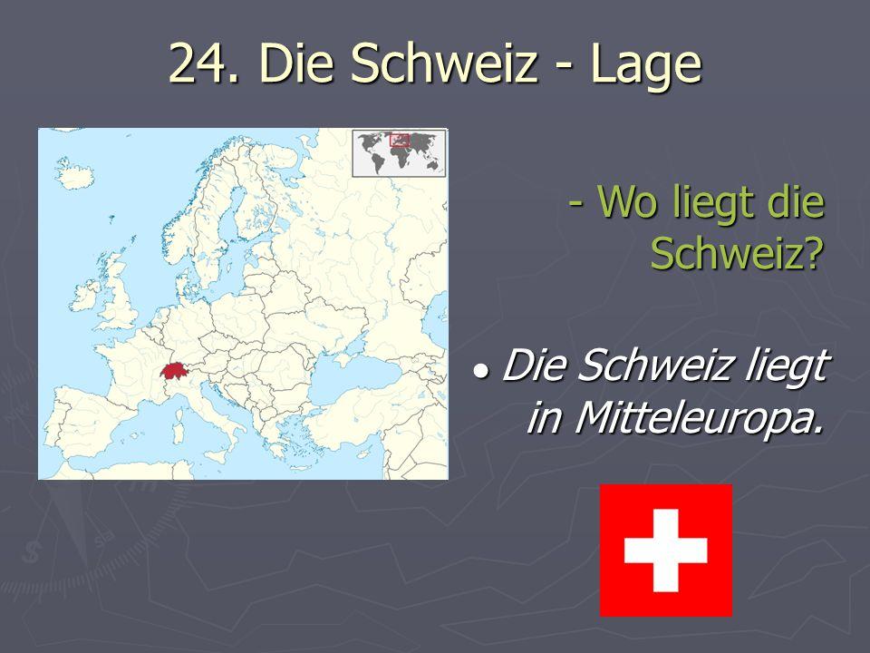 24.Die Schweiz - Lage - Wo liegt die Schweiz. Die Schweiz liegt in Mitteleuropa.