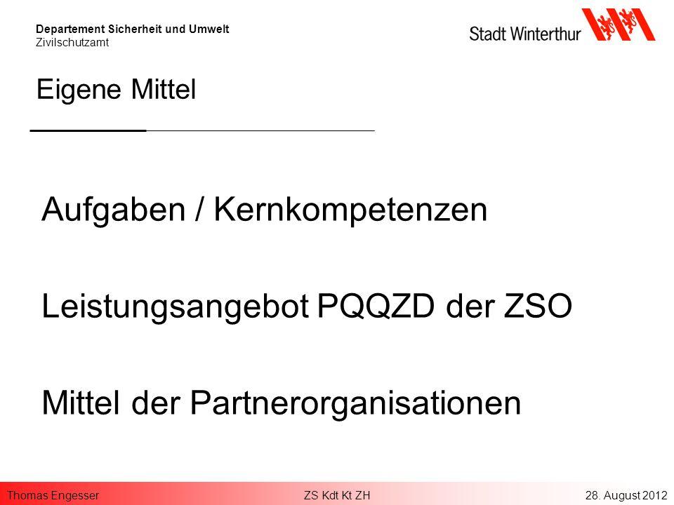 Thomas EngesserZS Kdt Kt ZH28. August 2012 Departement Sicherheit und Umwelt Zivilschutzamt Eigene Mittel Aufgaben / Kernkompetenzen Leistungsangebot
