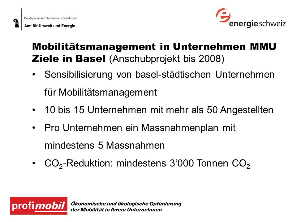 Vorgehen MMU im Kanton Basel-Stadt Erstgespräch Firmen Analyse Firmen Beratung Firmen Begleitung Umsetzung Firmen Erfolgs- kontrolle Firmen