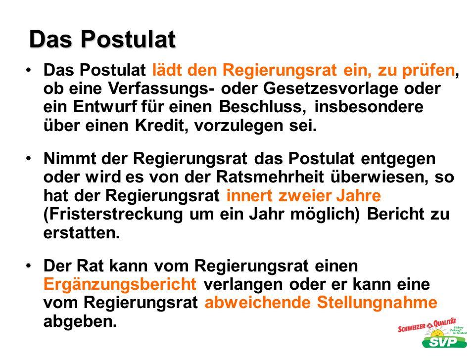 Das Postulat Das Postulat lädt den Regierungsrat ein, zu prüfen, ob eine Verfassungs- oder Gesetzesvorlage oder ein Entwurf für einen Beschluss, insbe