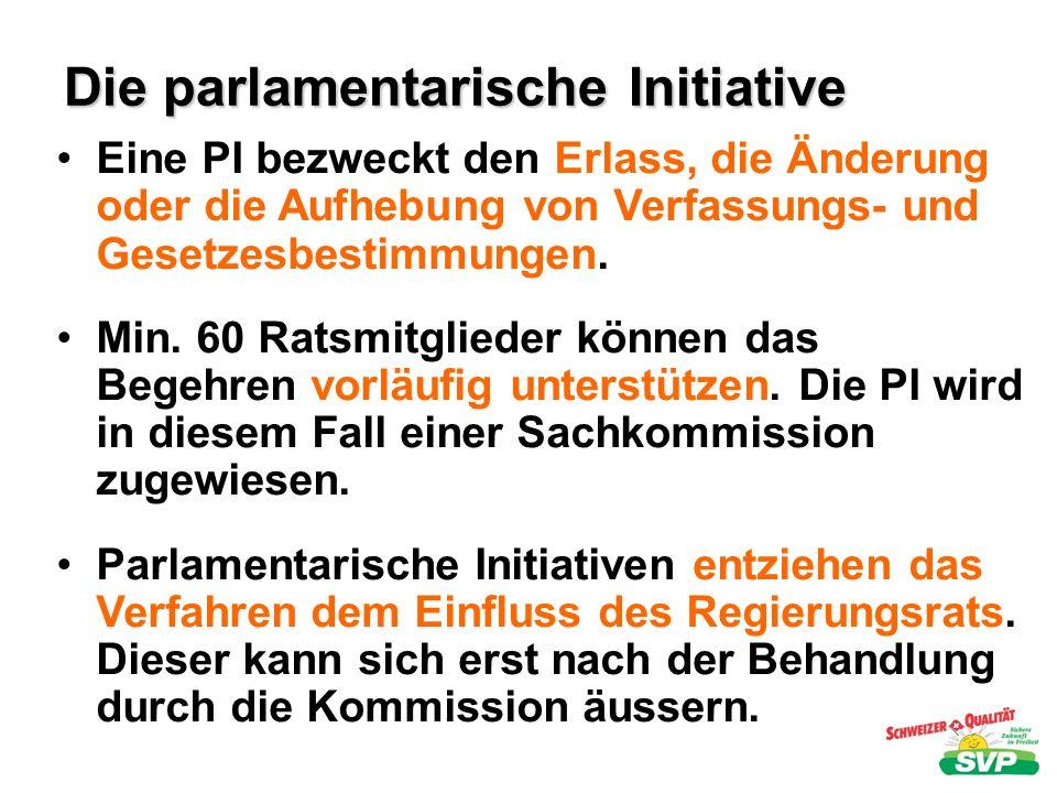 Die parlamentarische Initiative Eine PI bezweckt den Erlass, die Änderung oder die Aufhebung von Verfassungs- und Gesetzesbestimmungen. Min. 60 Ratsmi