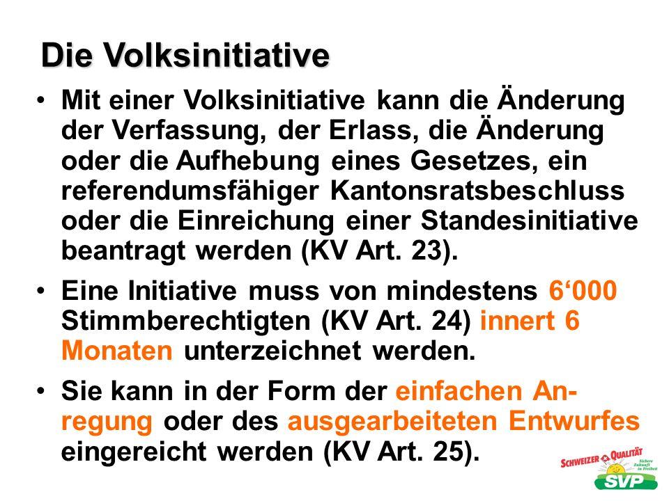 Die Volksinitiative Mit einer Volksinitiative kann die Änderung der Verfassung, der Erlass, die Änderung oder die Aufhebung eines Gesetzes, ein refere