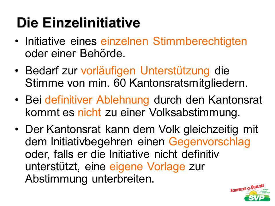 Die Einzelinitiative Initiative eines einzelnen Stimmberechtigten oder einer Behörde. Bedarf zur vorläufigen Unterstützung die Stimme von min. 60 Kant