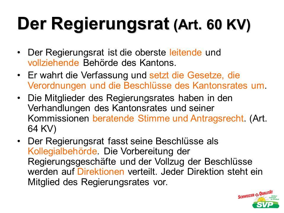 Der Regierungsrat (Art. 60 KV) Der Regierungsrat ist die oberste leitende und vollziehende Behörde des Kantons. Er wahrt die Verfassung und setzt die