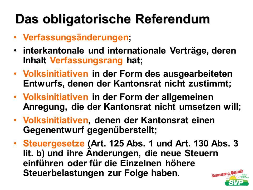 Das obligatorische Referendum Verfassungsänderungen; interkantonale und internationale Verträge, deren Inhalt Verfassungsrang hat; Volksinitiativen in
