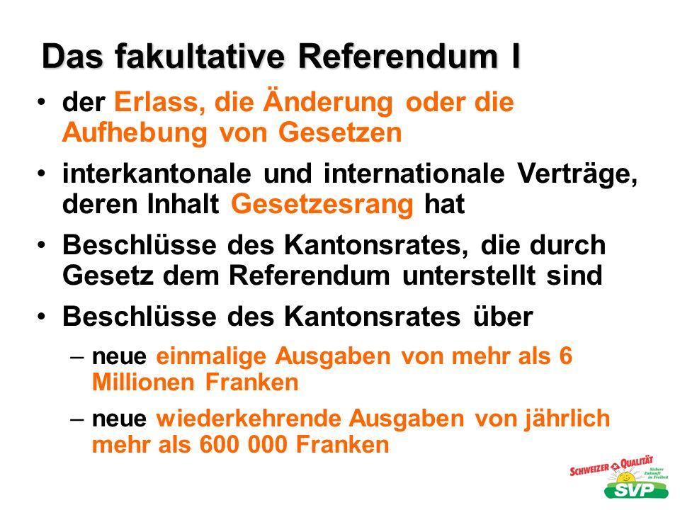 Das fakultative Referendum I der Erlass, die Änderung oder die Aufhebung von Gesetzen interkantonale und internationale Verträge, deren Inhalt Gesetze