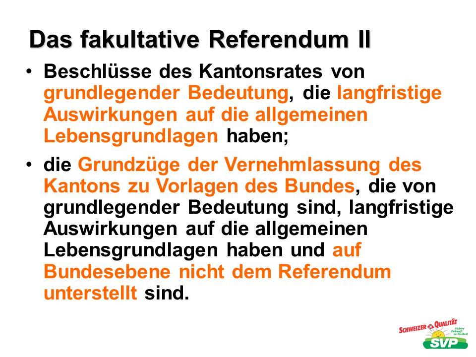 Das fakultative Referendum II Beschlüsse des Kantonsrates von grundlegender Bedeutung, die langfristige Auswirkungen auf die allgemeinen Lebensgrundla