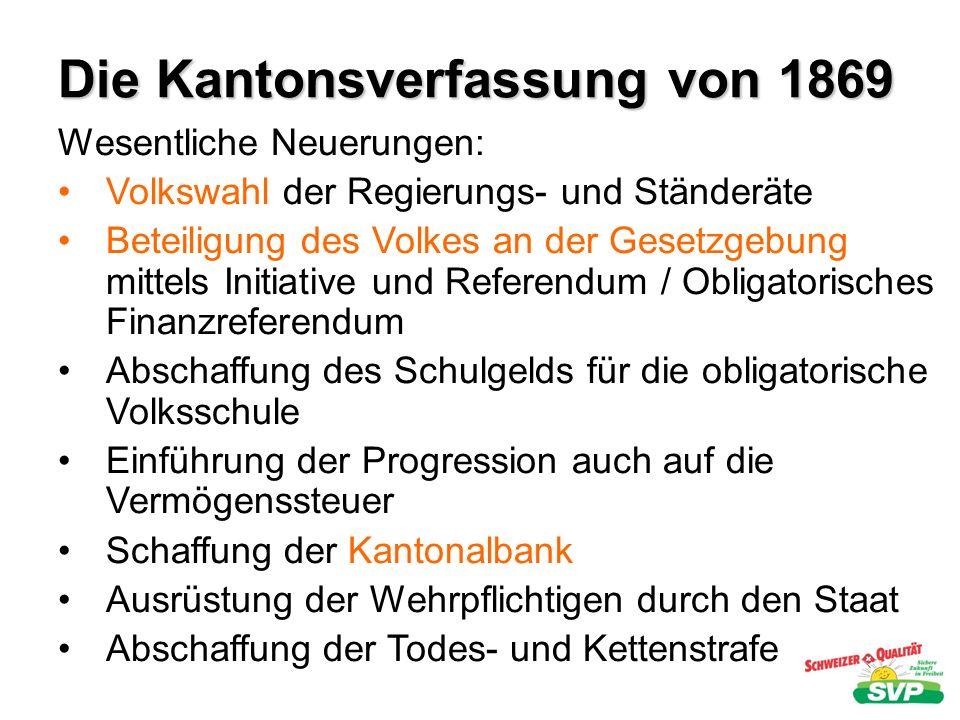 Die Kantonsverfassung von 1869 Wesentliche Neuerungen: Volkswahl der Regierungs- und Ständeräte Beteiligung des Volkes an der Gesetzgebung mittels Ini