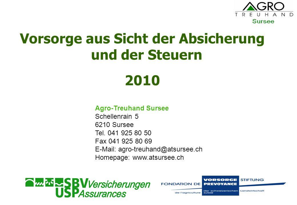 Vorsorge aus Sicht der Absicherung und der Steuern 2010 Agro-Treuhand Sursee Schellenrain 5 6210 Sursee Tel. 041 925 80 50 Fax 041 925 80 69 E-Mail: a