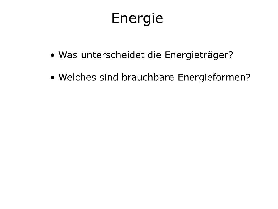 Was unterscheidet die Energieträger? Welches sind brauchbare Energieformen?