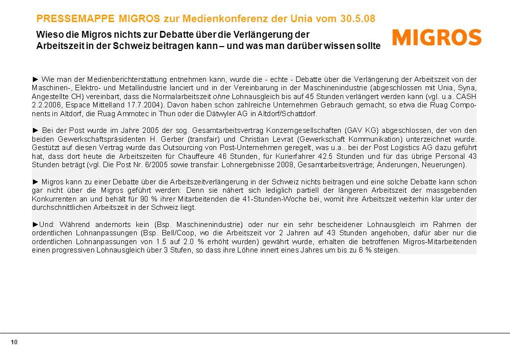 10 PRESSEMAPPE MIGROS zur Medienkonferenz der Unia vom 30.5.08 Wieso die Migros nichts zur Debatte über die Verlängerung der Arbeitszeit in der Schweiz beitragen kann – und was man darüber wissen sollte