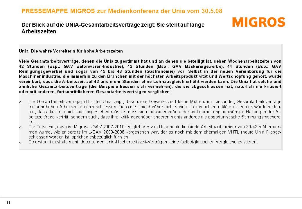 11 PRESSEMAPPE MIGROS zur Medienkonferenz der Unia vom 30.5.08 Der Blick auf die UNIA-Gesamtarbeitsverträge zeigt: Sie steht auf lange Arbeitszeiten