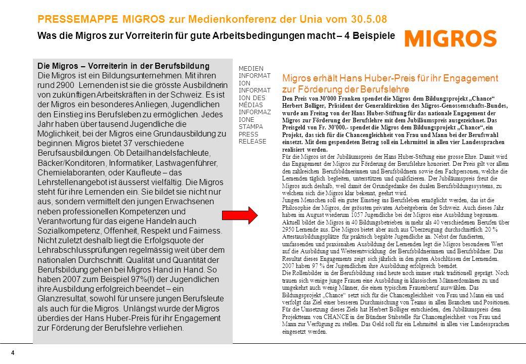 4 PRESSEMAPPE MIGROS zur Medienkonferenz der Unia vom 30.5.08 Die Migros – Vorreiterin in der Berufsbildung Die Migros ist ein Bildungsunternehmen.