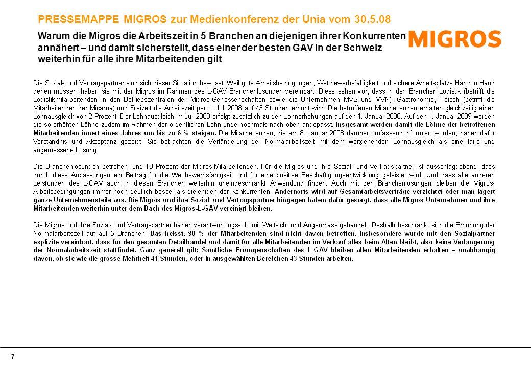 8 PRESSEMAPPE MIGROS zur Medienkonferenz der Unia vom 30.5.08 Wieso die Migros-Mitarbeitenden die Verlängerung der Normalarbeitszeit mit dem weitgehenden Lohnausgleich als eine faire und angemessene Lösung verstehen und akzeptieren
