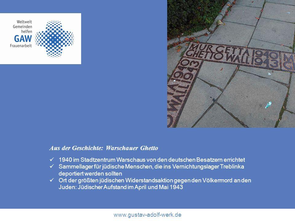 www.gustav-adolf-werk.de Aus der Geschichte: Warschauer Ghetto 1940 im Stadtzentrum Warschaus von den deutschen Besatzern errichtet Sammellager für jü