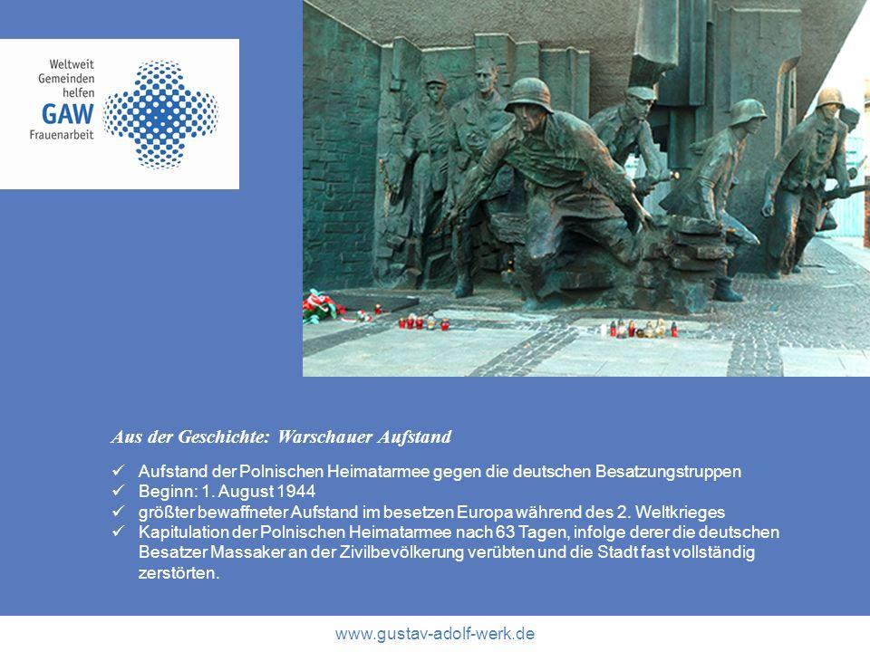 www.gustav-adolf-werk.de Aus der Geschichte: Warschauer Aufstand Aufstand der Polnischen Heimatarmee gegen die deutschen Besatzungstruppen Beginn: 1.