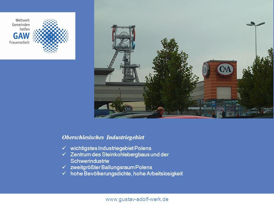 www.gustav-adolf-werk.de Oberschlesisches Industriegebiet wichtigstes Industriegebiet Polens Zentrum des Steinkohlebergbaus und der Schwerindustrie zw