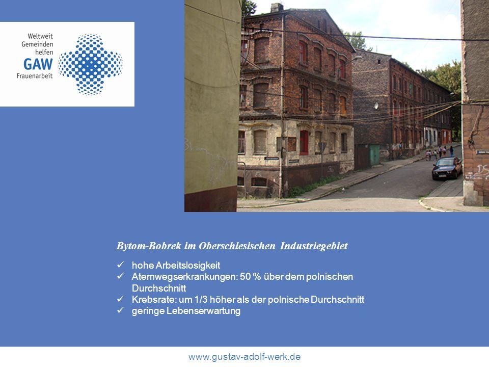 www.gustav-adolf-werk.de Bytom-Bobrek im Oberschlesischen Industriegebiet hohe Arbeitslosigkeit Atemwegserkrankungen: 50 % über dem polnischen Durchsc