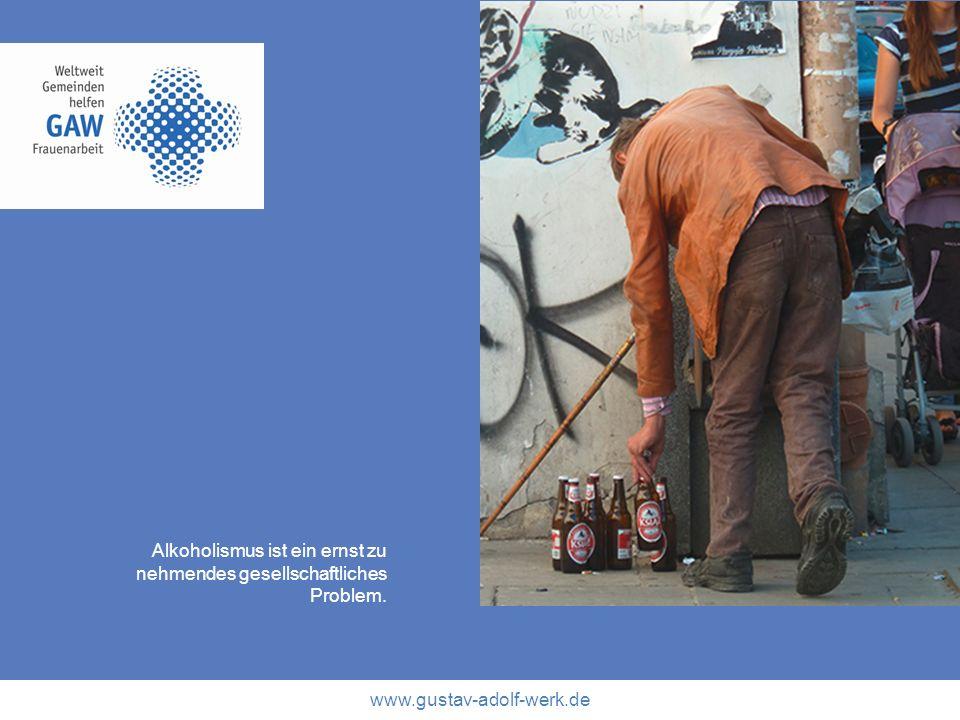 www.gustav-adolf-werk.de Alkoholismus ist ein ernst zu nehmendes gesellschaftliches Problem.