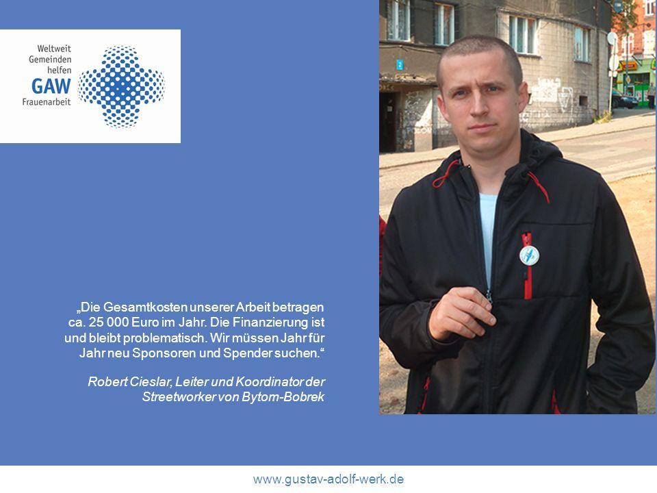 www.gustav-adolf-werk.de Die Gesamtkosten unserer Arbeit betragen ca. 25 000 Euro im Jahr. Die Finanzierung ist und bleibt problematisch. Wir müssen J