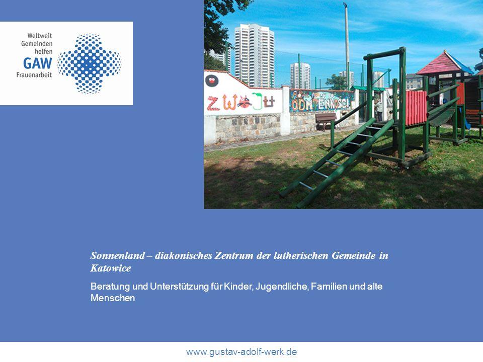 www.gustav-adolf-werk.de Sonnenland – diakonisches Zentrum der lutherischen Gemeinde in Katowice Beratung und Unterstützung für Kinder, Jugendliche, F
