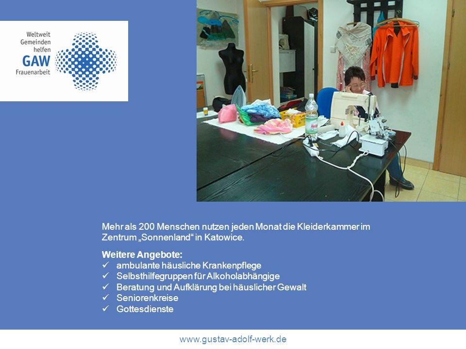 www.gustav-adolf-werk.de Mehr als 200 Menschen nutzen jeden Monat die Kleiderkammer im Zentrum Sonnenland in Katowice. Weitere Angebote: ambulante häu