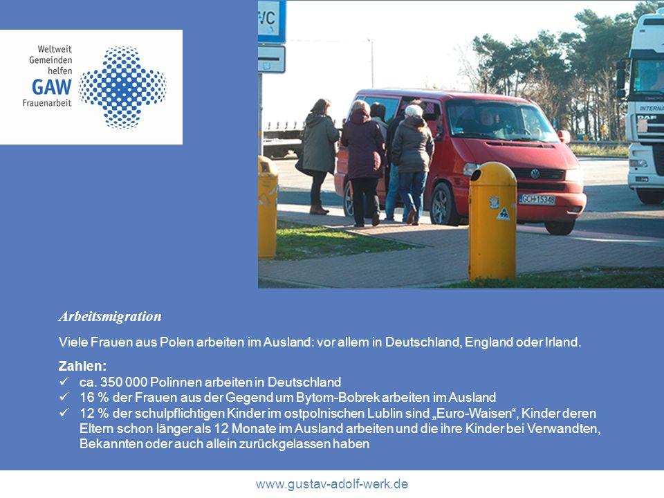 www.gustav-adolf-werk.de Arbeitsmigration Viele Frauen aus Polen arbeiten im Ausland: vor allem in Deutschland, England oder Irland. Zahlen: ca. 350 0