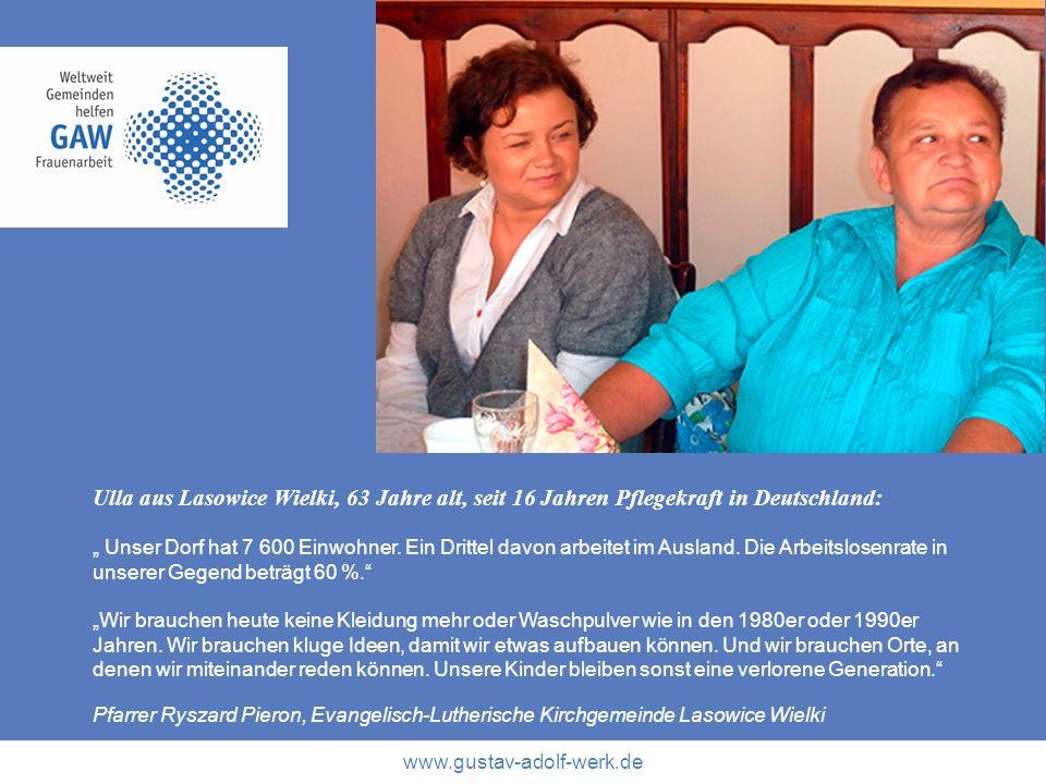 www.gustav-adolf-werk.de Ulla aus Lasowice Wielki, 63 Jahre alt, seit 16 Jahren Pflegekraft in Deutschland: Unser Dorf hat 7 600 Einwohner. Ein Dritte
