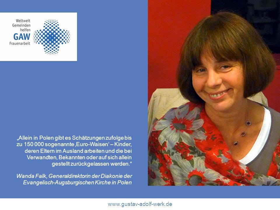 www.gustav-adolf-werk.de Allein in Polen gibt es Schätzungen zufolge bis zu 150 000 sogenannte Euro-Waisen – Kinder, deren Eltern im Ausland arbeiten
