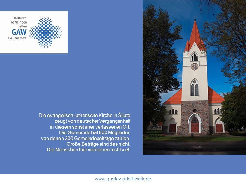 www.gustav-adolf-werk.de Die evangelisch-lutherische Kirche in Šilutė zeugt von deutscher Vergangenheit in diesem sonst eher verlassenen Ort. Die Geme
