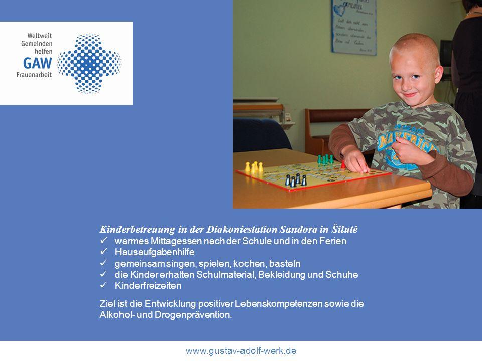 www.gustav-adolf-werk.de Kinderbetreuung in der Diakoniestation Sandora in Šilutė warmes Mittagessen nach der Schule und in den Ferien Hausaufgabenhil
