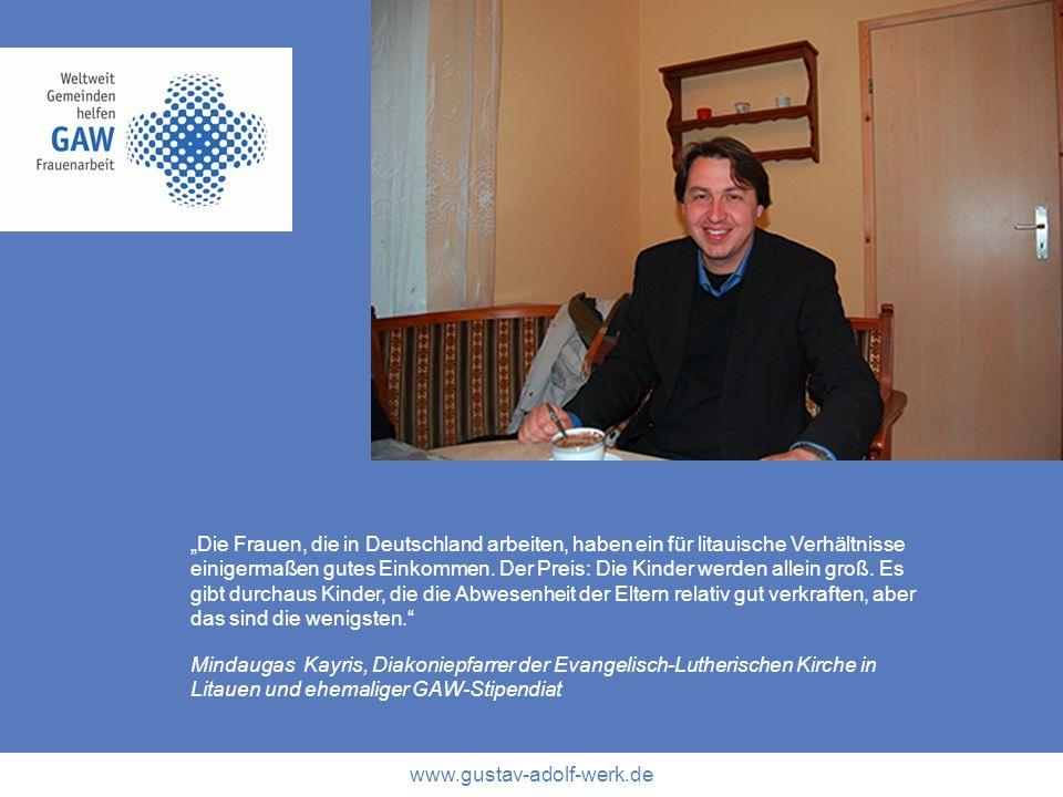 www.gustav-adolf-werk.de Die Frauen, die in Deutschland arbeiten, haben ein für litauische Verhältnisse einigermaßen gutes Einkommen. Der Preis: Die K