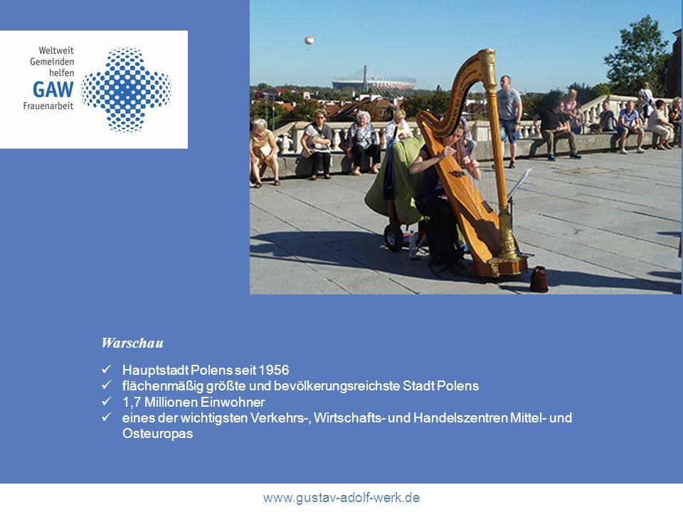 www.gustav-adolf-werk.de Warschau Hauptstadt Polens seit 1956 flächenmäßig größte und bevölkerungsreichste Stadt Polens 1,7 Millionen Einwohner eines