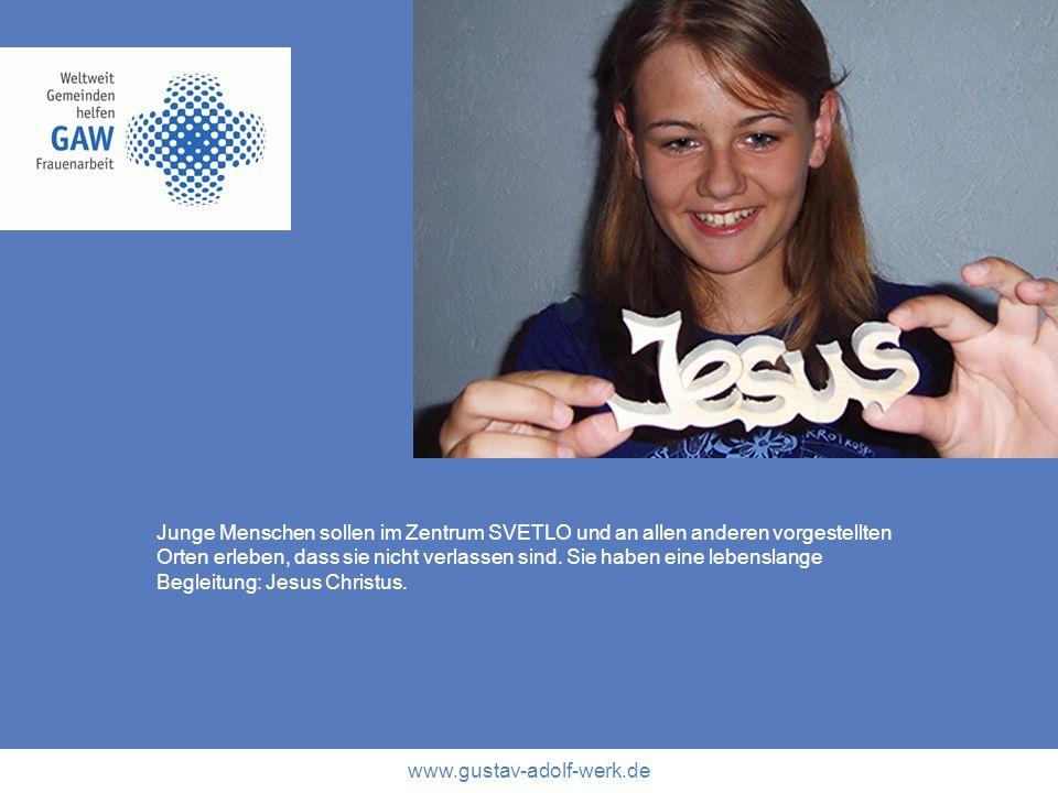 www.gustav-adolf-werk.de Junge Menschen sollen im Zentrum SVETLO und an allen anderen vorgestellten Orten erleben, dass sie nicht verlassen sind. Sie