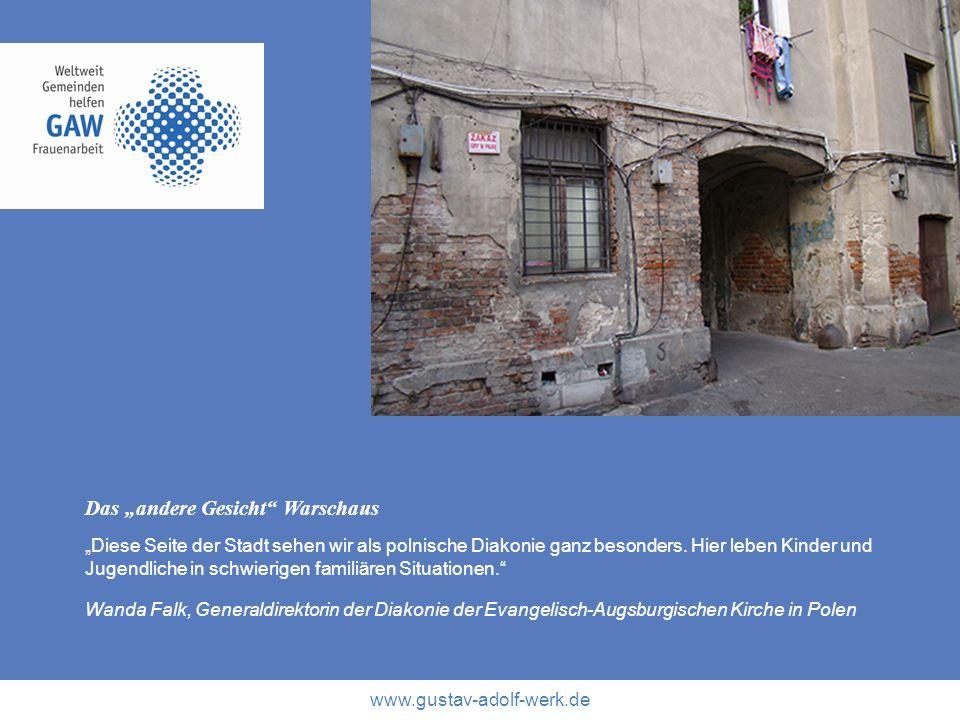 www.gustav-adolf-werk.de Das andere Gesicht Warschaus Diese Seite der Stadt sehen wir als polnische Diakonie ganz besonders. Hier leben Kinder und Jug