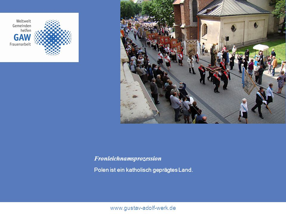 www.gustav-adolf-werk.de Fronleichnamsprozession Polen ist ein katholisch geprägtes Land.