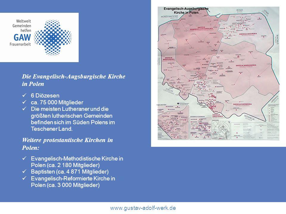 www.gustav-adolf-werk.de Die Evangelisch-Augsburgische Kirche in Polen 6 Diözesen ca. 75 000 Mitglieder Die meisten Lutheraner und die größten lutheri