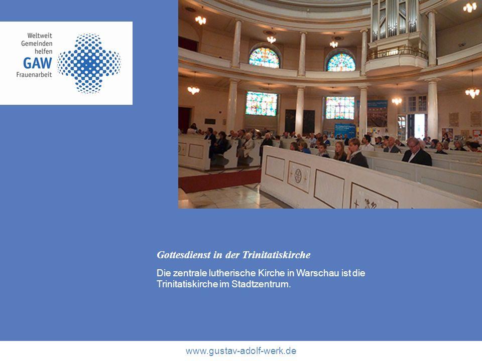 www.gustav-adolf-werk.de Gottesdienst in der Trinitatiskirche Die zentrale lutherische Kirche in Warschau ist die Trinitatiskirche im Stadtzentrum.