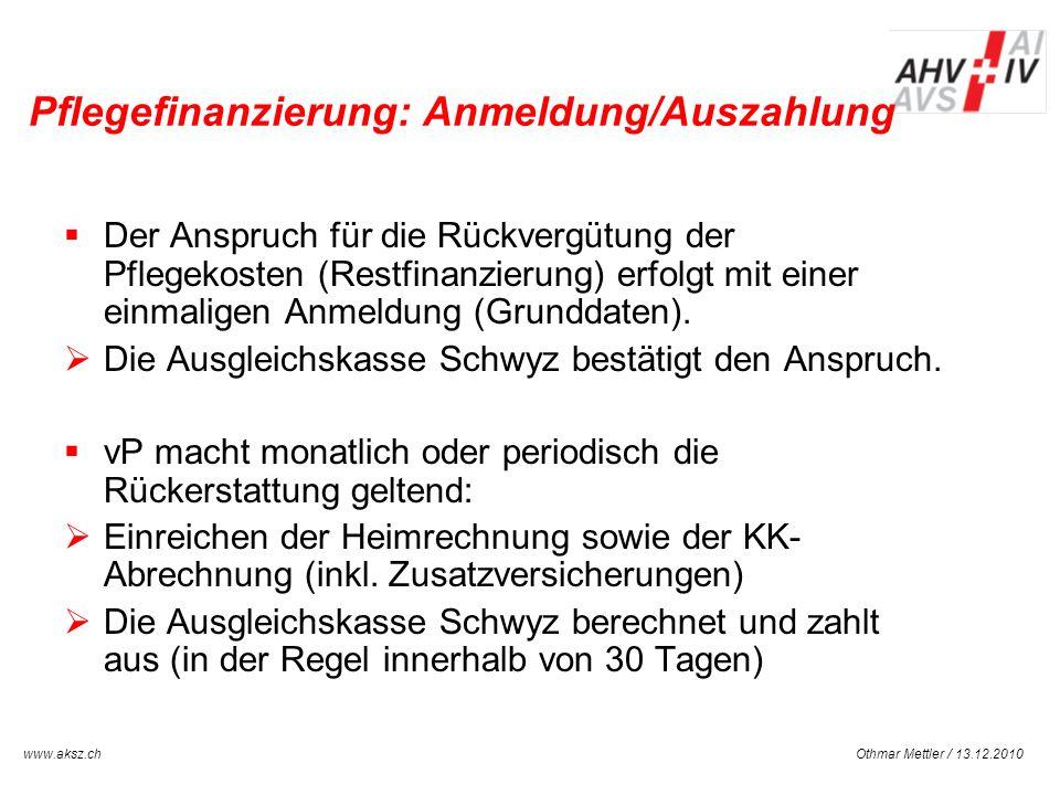 Othmar Mettler / 13.12.2010www.aksz.ch AUSGLEICHSKASSE IV-STELLE SCHWYZ Pflegefinanzierung: Anmeldung/Auszahlung Der Anspruch für die Rückvergütung de