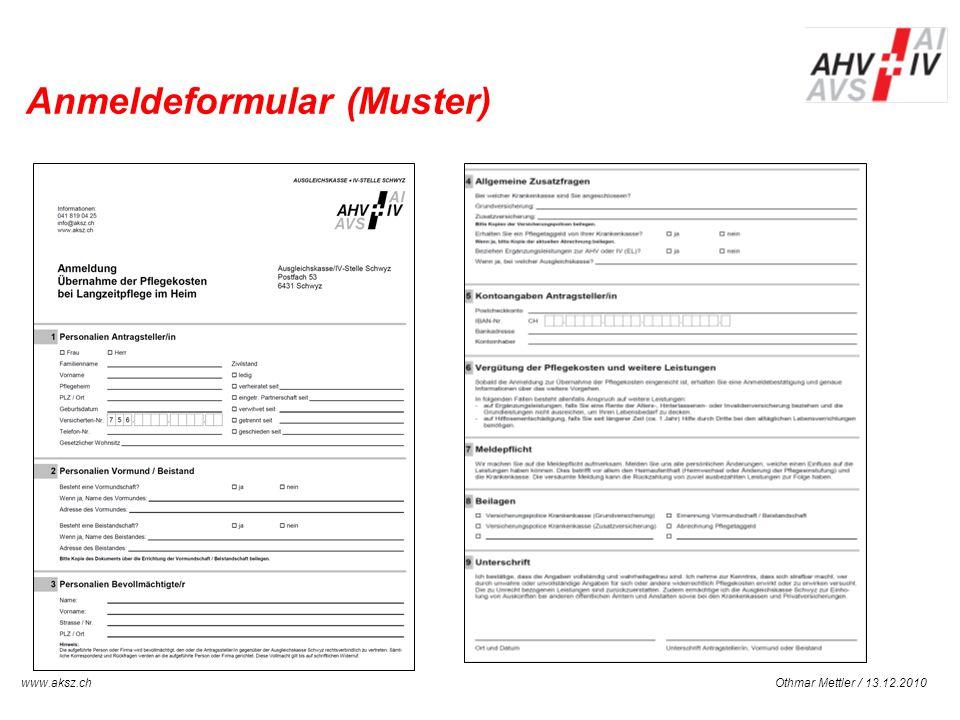 Othmar Mettler / 13.12.2010www.aksz.ch AUSGLEICHSKASSE IV-STELLE SCHWYZ Anmeldeformular (Muster)