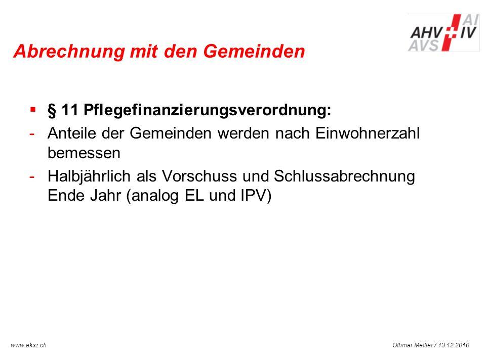 Othmar Mettler / 13.12.2010www.aksz.ch AUSGLEICHSKASSE IV-STELLE SCHWYZ Abrechnung mit den Gemeinden § 11 Pflegefinanzierungsverordnung: -Anteile der