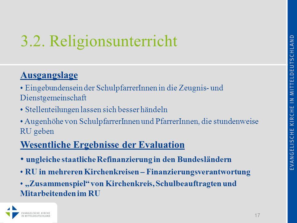 17 3.2. Religionsunterricht Ausgangslage Eingebundensein der SchulpfarrerInnen in die Zeugnis- und Dienstgemeinschaft Stellenteilungen lassen sich bes