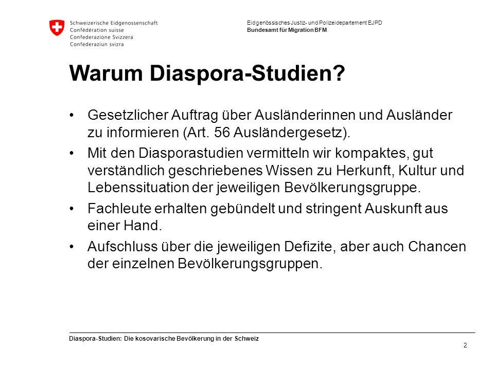 Eidgenössisches Justiz- und Polizeidepartement EJPD Bundesamt für Migration BFM Diaspora-Studien: Die kosovarische Bevölkerung in der Schweiz 2 Warum