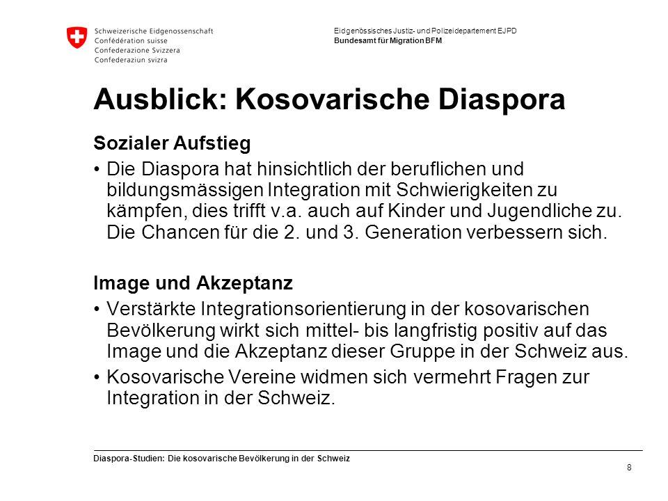 Eidgenössisches Justiz- und Polizeidepartement EJPD Bundesamt für Migration BFM Diaspora-Studien: Die kosovarische Bevölkerung in der Schweiz 8 Ausbli