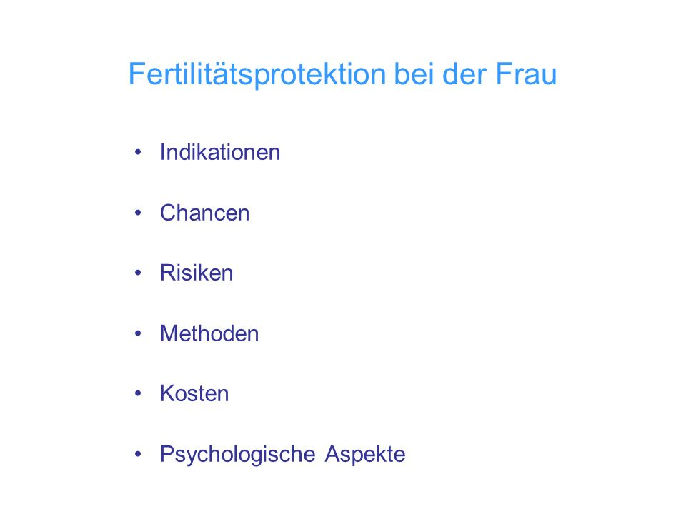 Fertilitätsprotektion bei der Frau Indikationen Chancen Risiken Methoden Kosten Psychologische Aspekte